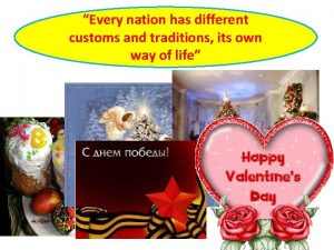 Every nation has different customs and traditions its