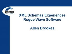 XML Schemas Experiences Rogue Wave Software Allen Brookes