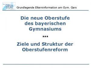 Grundlegende Elterninformation am Gym Gars Die neue Oberstufe