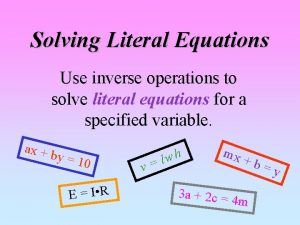 Solving Literal Equations Use inverse operations to solve