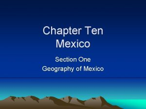 Chapter Ten Mexico Section One Geography of Mexico