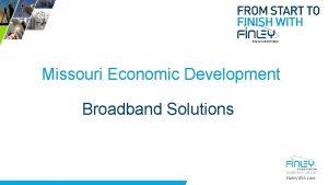 Missouri Economic Development Broadband Solutions Finley USA com