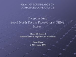 6 th ASIAN ROUNDTABLE ON CORPORATE GOVERNANCE YongJin