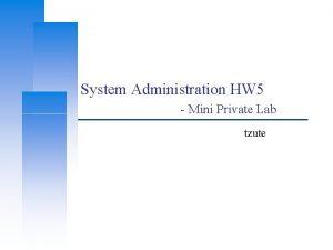System Administration HW 5 Mini Private Lab tzute
