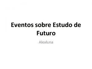 Eventos sobre Estudo de Futuro Alexluna O que
