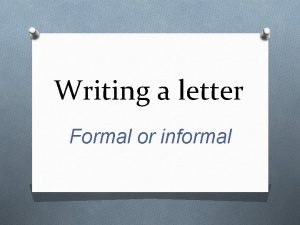 Writing a letter Formal or informal Writing a