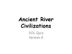 Ancient River Civilizations SOL Quiz Version A Which