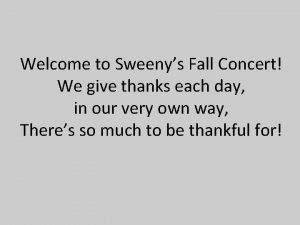 Welcome to Sweenys Fall Concert We give thanks
