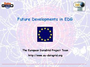 Future Developments in EDG The European Data Grid