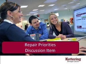 Repair Priorities Discussion Item Repair Priorities Kettering Borough