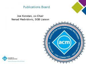 Publications Board Joe Konstan coChair Nenad Medvidovic SGB