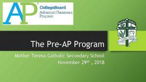 The PreAP Program Mother Teresa Catholic Secondary School