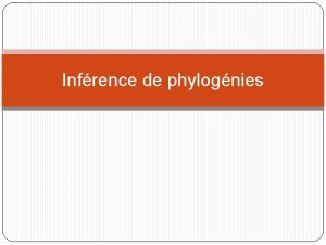 Infrence de phylognies Infrence darbres phylogntiques Mthodes de