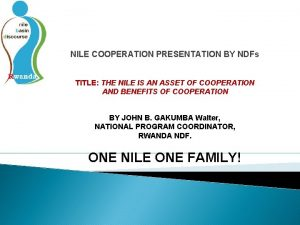 NILE COOPERATION PRESENTATION BY NDFs TITLE THE NILE