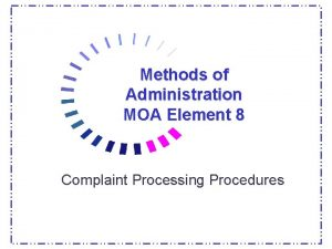 Methods of Administration MOA Element 8 Complaint Processing