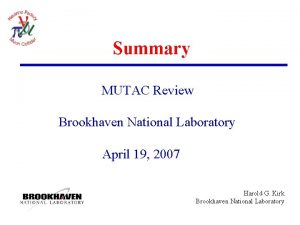 Summary MUTAC Review Brookhaven National Laboratory April 19
