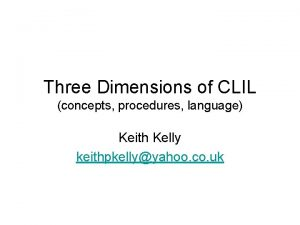 Three Dimensions of CLIL concepts procedures language Keith