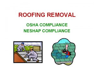 ROOFING REMOVAL OSHA COMPLIANCE NESHAP COMPLIANCE DISCUSSION ISSUES