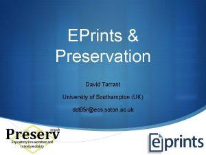EPrints Preservation David Tarrant University of Southampton UK