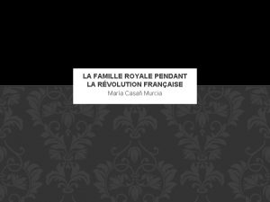 LA FAMILLE ROYALE PENDANT LA RVOLUTION FRANAISE Mara