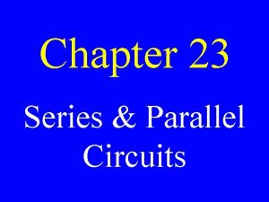 Chapter 23 Series Parallel Circuits Series Circuit A