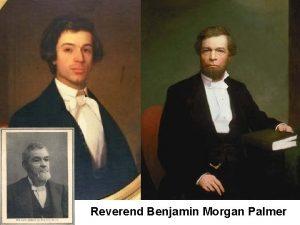 Reverend Benjamin Morgan Palmer Reverend Benjamin Morgan Palmer