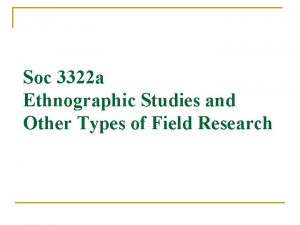 Soc 3322 a Ethnographic Studies and Other Types
