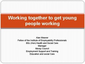 Working together to get young people working Alan