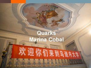 Quarks Marina Cobal Quarks Quarks are s fermions