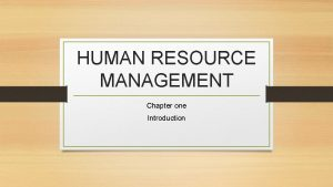 HUMAN RESOURCE MANAGEMENT Chapter one Introduction DEFINITION Human