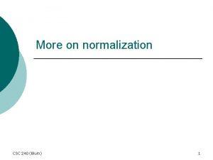 More on normalization CSC 240 Blum 1 Normalization