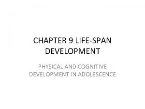 CHAPTER 9 LIFESPAN DEVELOPMENT PHYSICAL AND COGNITIVE DEVELOPMENT