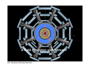 ATLAS Education and Outreach Erik JohanssonMichael Barnett ATLAS