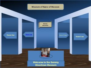Museum of Name of Museum Semmy woortman Room