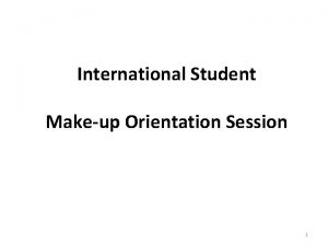 International Student Makeup Orientation Session 1 MakeUp Orientation