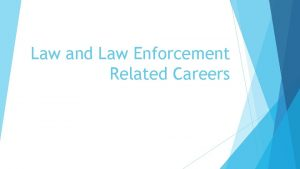 Law and Law Enforcement Related Careers Law Enforcement