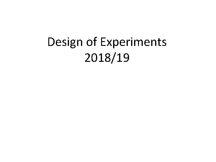 Design of Experiments 201819 Preface Experiments which process