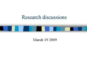 Research discussions March 19 2009 Case Study 1