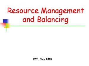 Resource Management and Balancing ECI July 2005 RMS