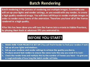 Batch Rendering Batch rendering is the process of
