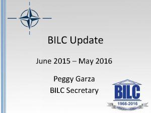 BILC Update June 2015 May 2016 Peggy Garza