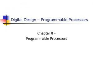 Digital Design Programmable Processors Chapter 8 Programmable Processors