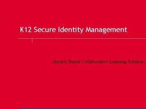 K 12 Secure Identity Management Identity Based Collaborative