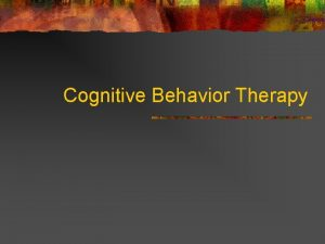 Cognitive Behavior Therapy Rational Emotive Behavior Therapy n