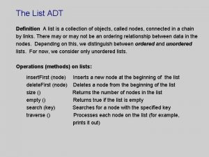 The List ADT Definition A list is a