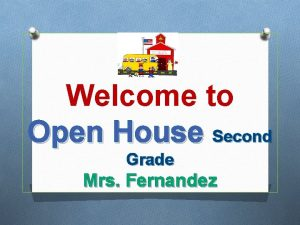 Welcome to Open House Second Grade Mrs Fernandez