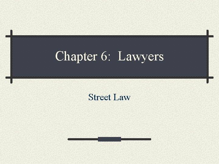 Chapter 6 Lawyers Street Law Breakdown of Lawyers