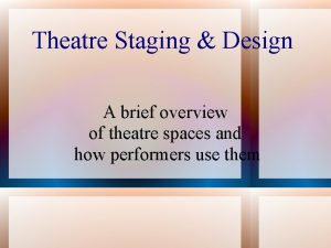 Theatre Staging Design A brief overview of theatre