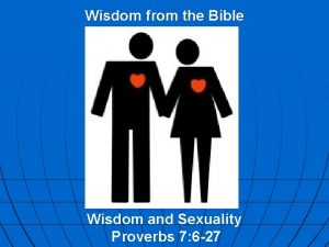 Wisdom from the Bible Wisdom and Sexuality Proverbs