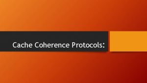 Cache Coherence Protocols What is Cache Coherence When